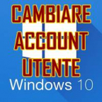 CAMBIARE ACCOUNT UTENTE WINDOWS 10