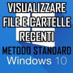 VISUALIZZARE FILE E CARTELLE RECENTI IN WINDOWS 10 - METODO STANDARD