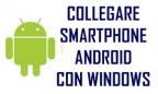 COLLEGARE SMARTPHONE ANDROID CON WINDOWS